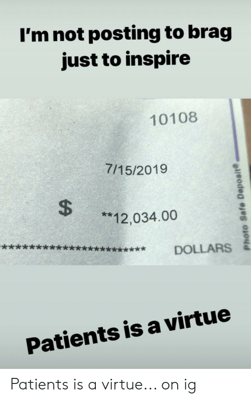 Photo, Safe, and Deposit: I'm not posting to brag  just to inspire  10108  7/15/2019  $  **12,034.00  DOLLARS  Patients is a virtue  Photo Safe Deposit Patients is a virtue... on ig