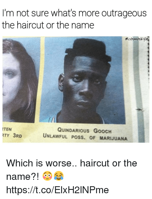 Haircut, Marijuana, and Outrageous: I'm not sure what's more outrageous  the haircut or the name  ecosmoskle  fl  TEN  RTY 3RD  QUINDARIOUS GoOCH  UNLAWFUL POSS. OF MARIJUANA Which is worse.. haircut or the name?! 😳😂 https://t.co/ElxH2lNPme
