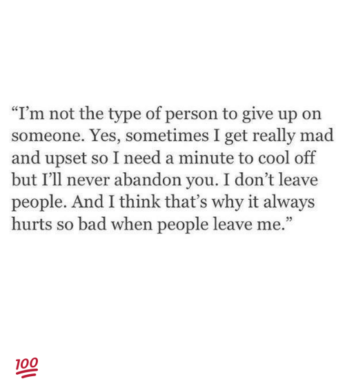 """cooled-off: """"I'm not the type of person to give up on  someone. Yes, sometimes I get really mad  and upset so I need a minute to cool off  but I'll never abandon you. I don't leave  people. And I think that's why it always  hurts so bad when people leave me."""" 💯"""