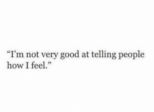 """Good, How, and Fee: """"I'm not very good at telling people  how I fee"""