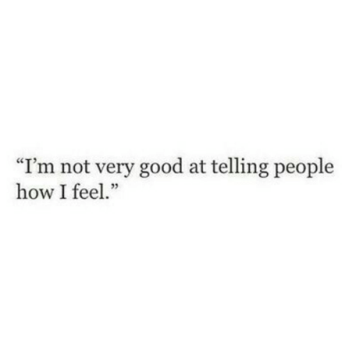 """not very good: """"I'm not very good at telling people  how I feel."""""""