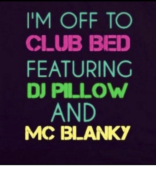 Blanky: I'M OFF TO  CLUB BED  FEATURING  DJ PILLOW  AND  MC BLANKY