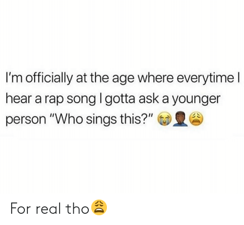 "Rap, Rap Song, and Hood: I'm officially at the age where everytime I  hear a rap song l gotta ask a younger  person ""Who sings this?"" For real tho😩"