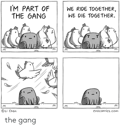 Gang, Com, and Together: IM PART OF  THE GANG  WE RIDE TOGETHER  WE DIE TOGETHER  Li Chen  Cxocomics.com the gang