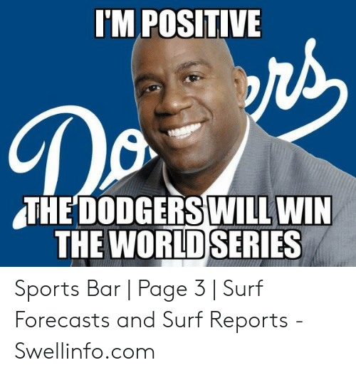 I'M POSITIVE THE DODGERS WILL WIN THE WORLD SERIES Sports