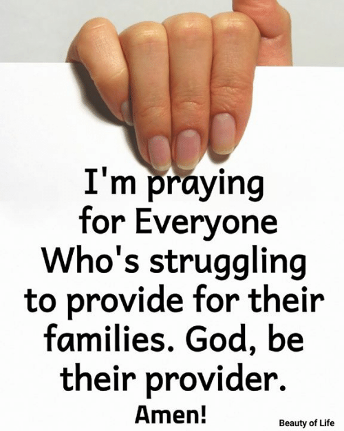 God, Life, and Memes: I'm praying  for Everyone  Who's struggling  to provide for their  families. God, be  their provider.  Amen!  Beauty of Life