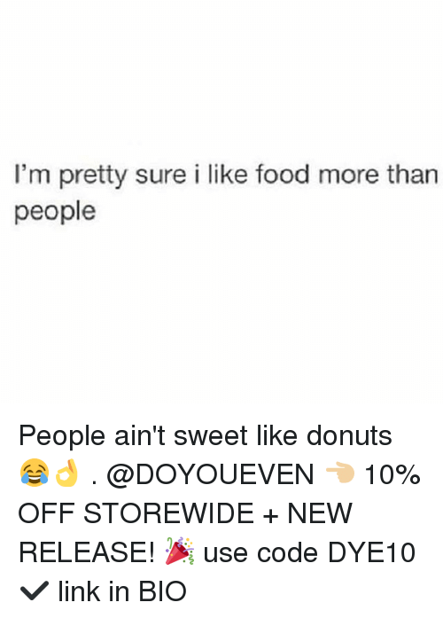I Like Food: I'm pretty sure i like food more than  people People ain't sweet like donuts 😂👌 . @DOYOUEVEN 👈🏼 10% OFF STOREWIDE + NEW RELEASE! 🎉 use code DYE10 ✔️ link in BIO