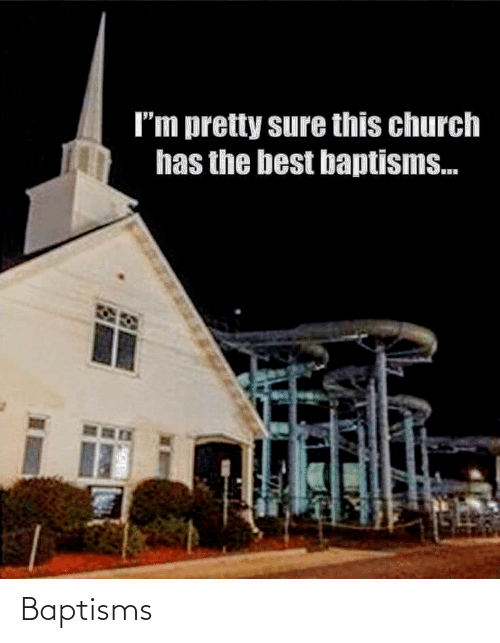 the best: I'm pretty sure this church  has the best baptisms. Baptisms