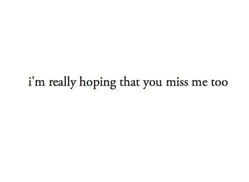 You, Miss, and Really: i'm really hoping that you miss met  oo