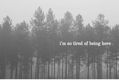 Im S, Tired, and Here: i'm s  o tired of being here