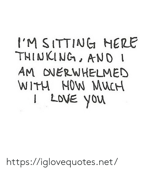 Love, Net, and Href: I'M SITTINC HERE  THINKING, AND  AM ONERWHELMED  WITH MOW MuCH  I LoVE yor https://iglovequotes.net/