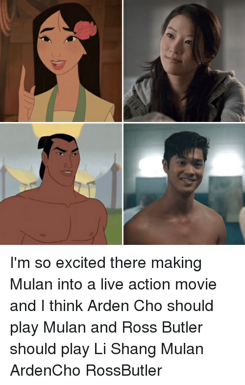 Choed: I'm so excited there making Mulan into a live action movie and I think Arden Cho should play Mulan and Ross Butler should play Li Shang Mulan ArdenCho RossButler