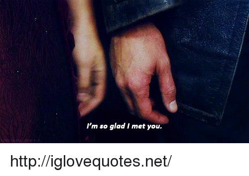 Glad I Met You: I'm so glad I met you. http://iglovequotes.net/