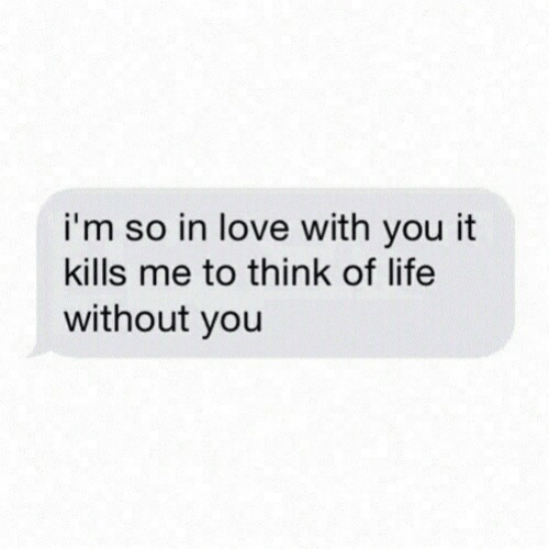 Life, Love, and Think: i'm so in love with you it  kills me to think of life  without you