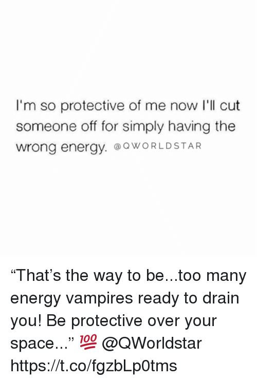 "Energy, Space, and Vampires: I'm so protective of me now l'll cut  someone off for simply having the  wrong energy. @OWORLDSTAR ""That's the way to be...too many energy vampires ready to drain you! Be protective over your space..."" 💯 @QWorldstar https://t.co/fgzbLp0tms"