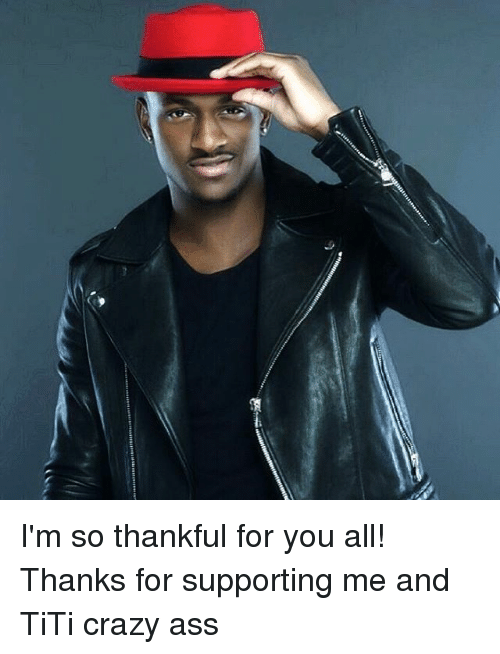 Tity: I'm so thankful for you all! Thanks for supporting me and TiTi crazy ass