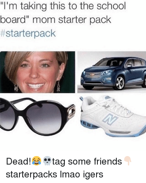 "Starter Packs: ""I'm taking this to the school  board"" mom starter pack  Dead!😂💀tag some friends👇🏻 starterpacks lmao igers"