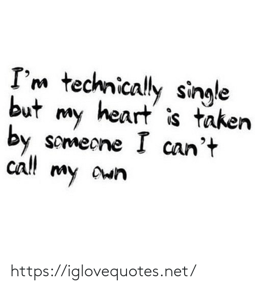 My Own: I'm technically single  but  heart is taken  my  by  someone I can't  cl!  my Own https://iglovequotes.net/