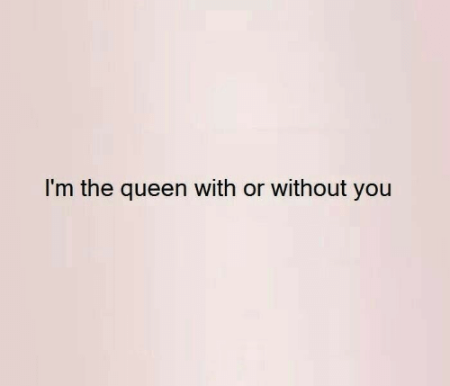 Queen, You, and The Queen: I'm the queen with or without you