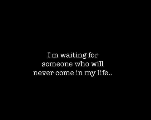 im waiting: Im waiting for  someone who will  never come in my life