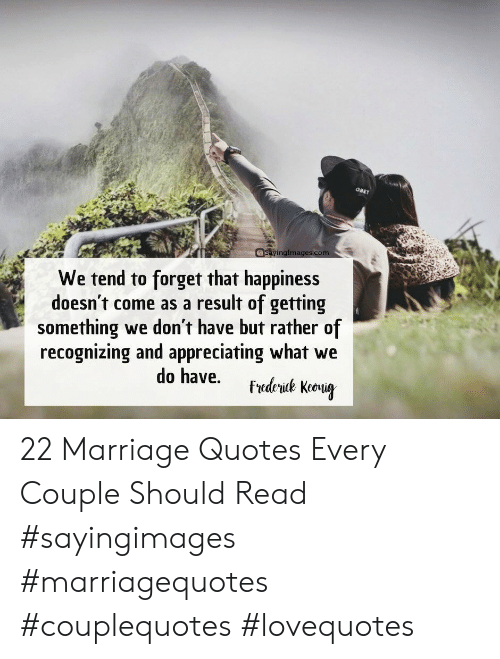 Marriage, Quotes, and Happiness: Ima  We tend to forget that happiness  doesn't come as a result of getting  something we don't have but rather of  recognizing and appreciating what we 22 Marriage Quotes Every Couple Should Read #sayingimages #marriagequotes #couplequotes #lovequotes
