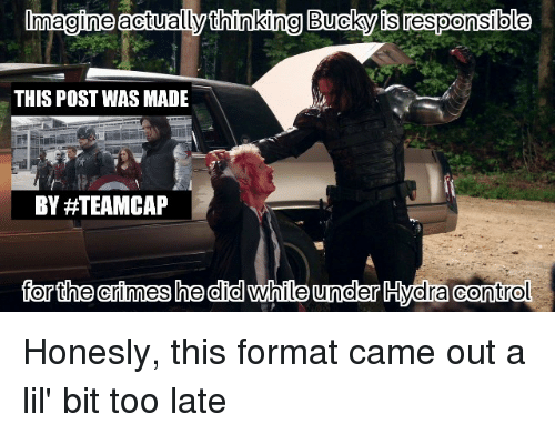 Team Cap: Imagine actually thinking Bucky isresponsible  THIS POST WAS MADE  BY #TEAM CAP  for the arimes he did while under Hydra control