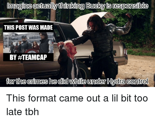 Team Cap: Imagine actually thinking Bucky isresponsible  THIS POST WAS MADE  BY #TEAM CAP  for the arimes he did while under Hydra control This format came out a lil bit too late tbh
