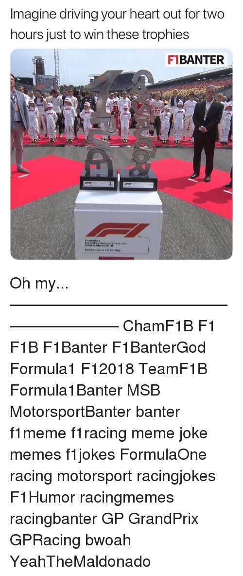 motorsport: Imagine driving your heart out for two  hours just to win these trophies  F1BANTER  TM  pormula i Oh my... ————————————————————— ChamF1B F1 F1B F1Banter F1BanterGod Formula1 F12018 TeamF1B Formula1Banter MSB MotorsportBanter banter f1meme f1racing meme joke memes f1jokes FormulaOne racing motorsport racingjokes F1Humor racingmemes racingbanter GP GrandPrix GPRacing bwoah YeahTheMaldonado