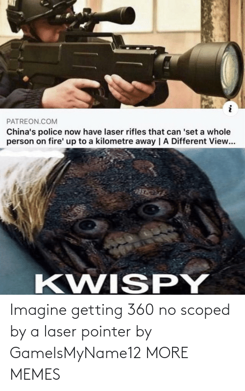 laser: Imagine getting 360 no scoped by a laser pointer by GameIsMyName12 MORE MEMES
