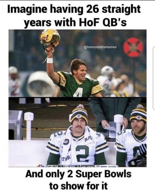 Nfl, Tor, and Super: Imagine having 26 straight  years with HoF QB's  @funnysportsmemes  RA  TOR  wo  And only 2 Super Bowls  to show for it