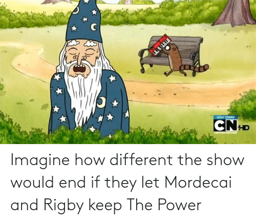 rigby: Imagine how different the show would end if they let Mordecai and Rigby keep The Power