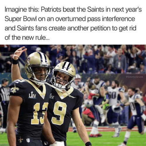 Nfl, Patriotic, and New Orleans Saints: Imagine this: Patriots beat the Saints in next year's  Super Bowl on an overturned pass interference  and Saints fans create another petition to get rid  of the new rule...  @GhettoGronk  Liv