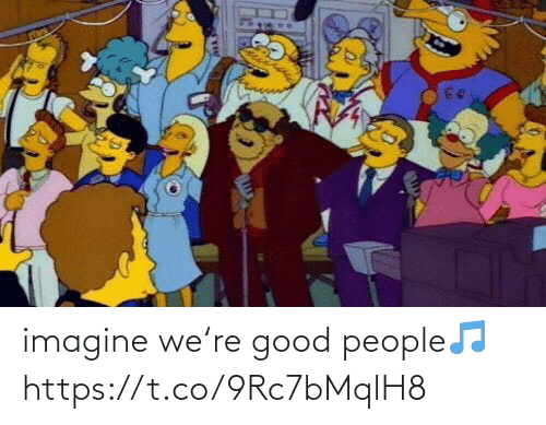 good people: imagine we're good people🎵 https://t.co/9Rc7bMqlH8