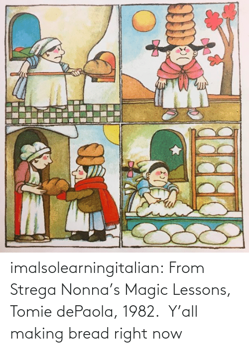 bread: imalsolearningitalian: From Strega Nonna's Magic Lessons, Tomie dePaola, 1982.   Y'all making bread right now