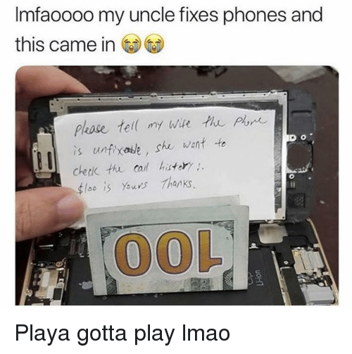 Funny, Lmao, and Play: Imfaoooo my uncle fixes phones and  this came in  is untixase, she wanf to  checik thu cal hatory  4lso İS Yawns Thanks  OOL Playa gotta play lmao
