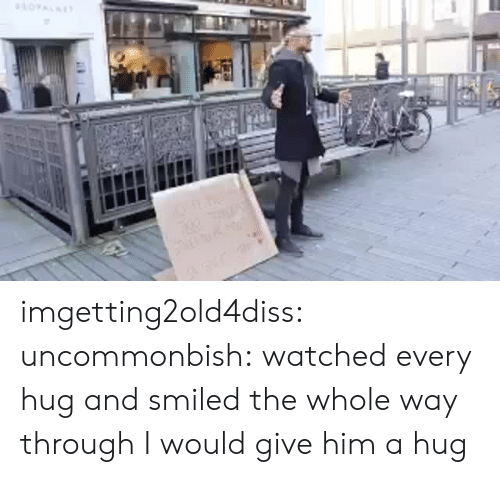 Tumblr, Blog, and Http: imgetting2old4diss: uncommonbish:     watched every hug and smiled the whole way through     I would give him a hug