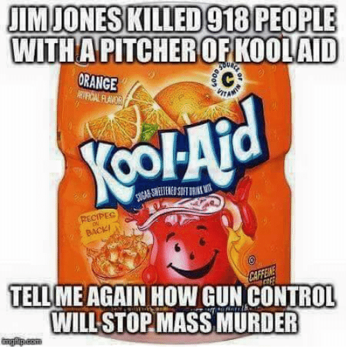 Memes, Control, and Orange: IMJONESKILLED918 PEOPLE  WITHA PITCHEROFKOOLAID  ORANGE  RECIPEC  BACKI  TELL ME AGAIN HOW GUN CONTROL  WILL STOP MASS MURDER