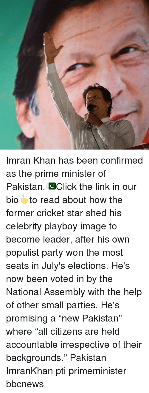"Memes, Party, and Cricket: Imran Khan has been confirmed as the prime minister of Pakistan.🇵🇰Click the link in our bio👆to read about how the former cricket star shed his celebrity playboy image to become leader, after his own populist party won the most seats in July's elections. He's now been voted in by the National Assembly with the help of other small parties. He's promising a ""new Pakistan"" where ""all citizens are held accountable irrespective of their backgrounds."" Pakistan ImranKhan pti primeminister bbcnews"