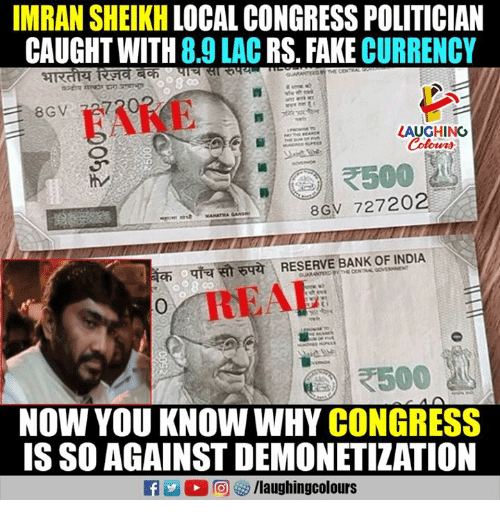 Fake, Indianpeoplefacebook, and Congress: IMRAN SHEIKH LOCAL CONGRESS POLITICIAN  CAUGHT WITH 8.9 LAC RS. FAKE CURRENCY  8GV 737  FAKE  LAUGHING  8GV 727202  0  REAL  NOW YOU KNOW WHY CONGRESS  IS SO AGAINST DEMONETIZATION  f/laughingcolours
