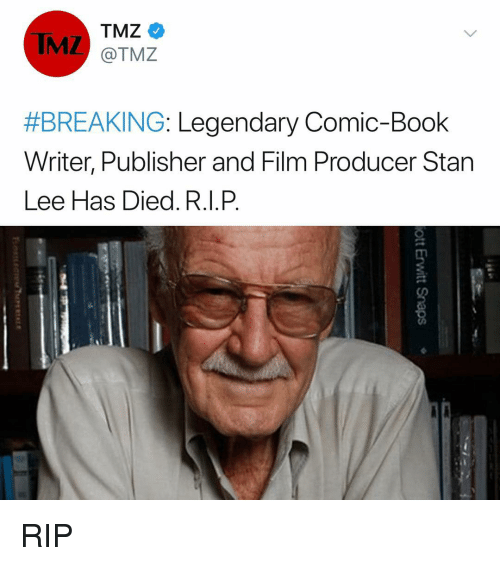 Memes, Stan, and Stan Lee: IMZ  TMZ  @TMZ  #BREAKING: Legendary Comic-Book  Writer,Publisher and Film Producer Stan  Lee Has Died. R.I.P RIP