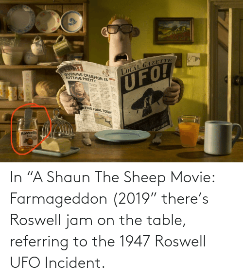 """On The Table: In """"A Shaun The Sheep Movie: Farmageddon (2019"""" there's Roswell jam on the table, referring to the 1947 Roswell UFO Incident."""