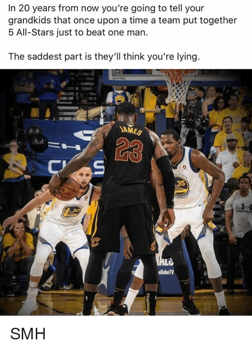 youre lying: In 20 years from now you're going to tell your  grandkids that once upon a time a team put together  5 All-Stars just to beat one man.  The saddest part is they'll think you're lying.  JAMES  23  35  ulubeTV SMH