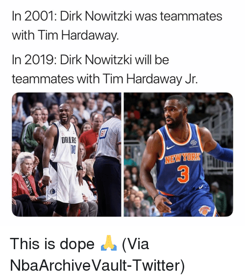 Basketball, Dirk Nowitzki, and Dope: In 2001: Dirk Nowitzki was teammates  with Tim Hardaway.  In 2019: Dirk Nowitzki will be  teammates with Tim Hardaway Jr.  DALAG  NEW YORK  3 This is dope 🙏 (Via ‪NbaArchiveVault‬-Twitter)