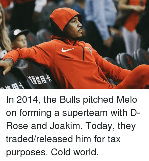 Bulls, Rose, and Today: In 2014, the Bulls pitched Melo on forming a superteam with D-Rose and Joakim.  Today, they traded/released him for tax purposes.  Cold world.
