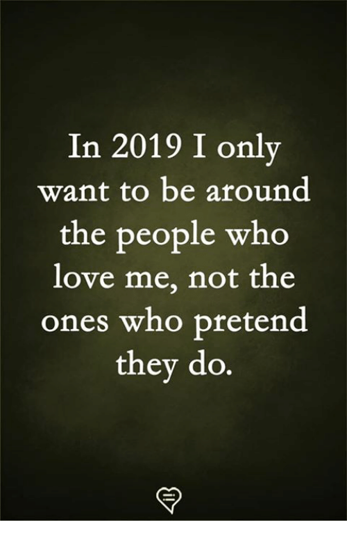 Love, Memes, and 🤖: In 2019 I only  want to be around  the people who  love me, not the  ones who pretend  they do.