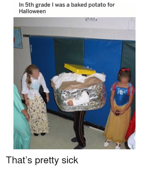 Baked, Funny, and Halloween: In 5th grade I was a baked potato for  Halloween That's pretty sick