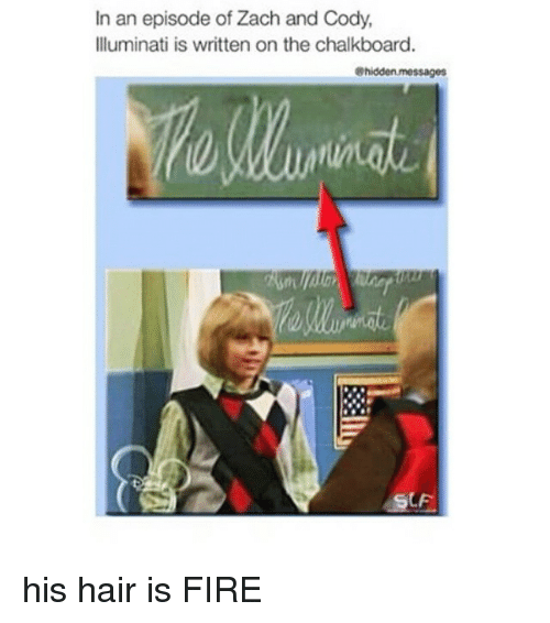 zach and: In an episode of Zach and Cody,  Illuminati is written on the chalkboard.  hidden messages  SLF his hair is FIRE