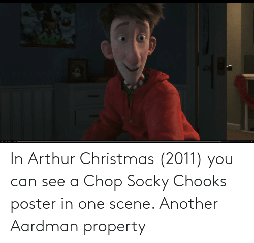 Arthur: In Arthur Christmas (2011) you can see a Chop Socky Chooks poster in one scene. Another Aardman property