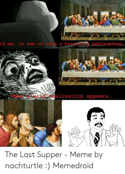 Last Supper Meme: in awe of such a beaif  Le me,  masterpiece  alization appears. The Last Supper - Meme by nachturtle :) Memedroid