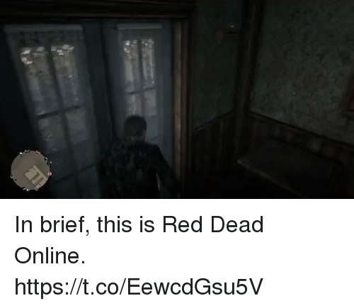 red dead: In brief, this is Red Dead Online. https://t.co/EewcdGsu5V